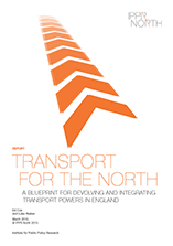 Transport for the North: A blueprint for devolving and integrating transport powers in England
